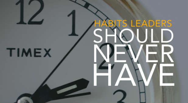 Leaders need to avoid these habits.